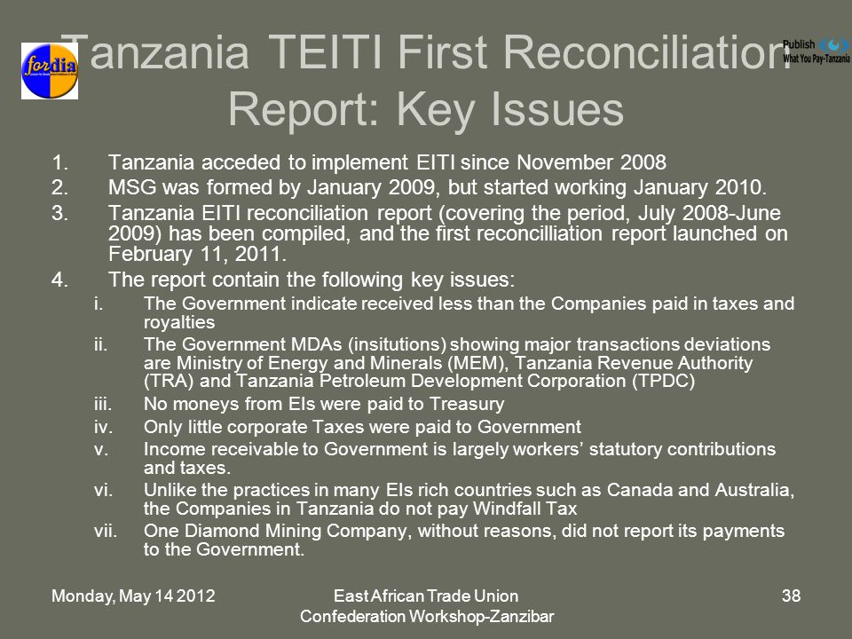 Monday, May East African Trade Union Confederation Workshop-Zanzibar 38 Tanzania TEITI First Reconciliation Report: Key Issues 1.Tanzania acceded to implement EITI since November MSG was formed by January 2009, but started working January 2010.