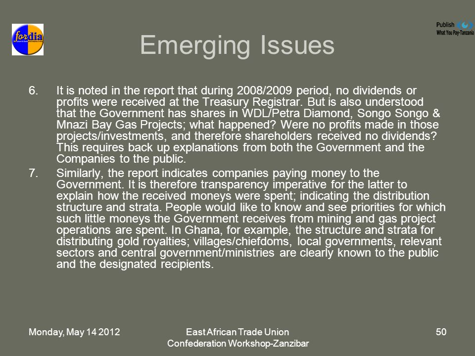 Monday, May 14 2012East African Trade Union Confederation Workshop-Zanzibar 50 Emerging Issues 6.It is noted in the report that during 2008/2009 period, no dividends or profits were received at the Treasury Registrar.