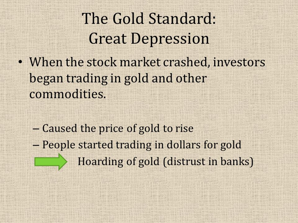 The Gold Standard: Great Depression When the stock market crashed, investors began trading in gold and other commodities.