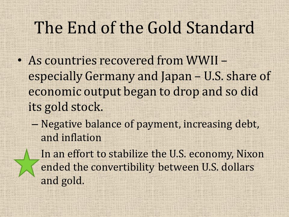 The End of the Gold Standard As countries recovered from WWII – especially Germany and Japan – U.S.