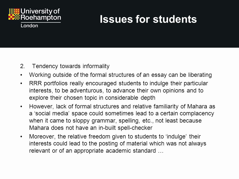 Issues for students 2.Tendency towards informality Working outside of the formal structures of an essay can be liberating RRR portfolios really encour