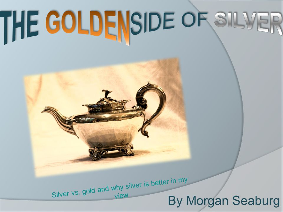 Prelude The history of silver and gold is very complicated.