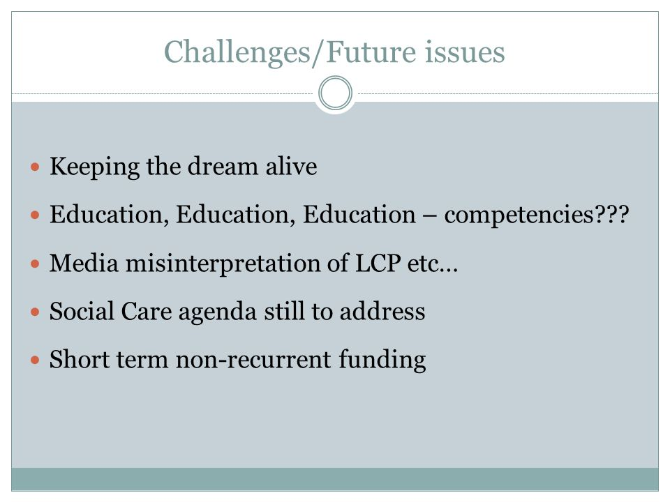 Challenges/Future issues Keeping the dream alive Education, Education, Education – competencies .