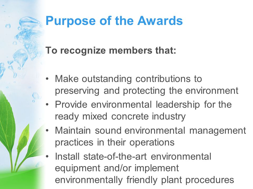 Purpose of the Awards To recognize members that: Make outstanding contributions to preserving and protecting the environment Provide environmental lea