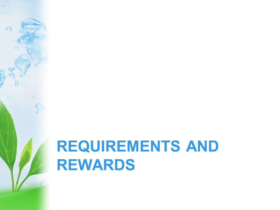REQUIREMENTS AND REWARDS
