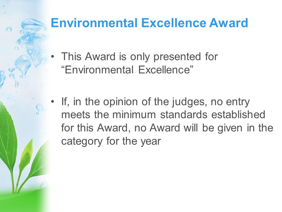 Environmental Excellence Award This Award is only presented for Environmental Excellence If, in the opinion of the judges, no entry meets the minimum