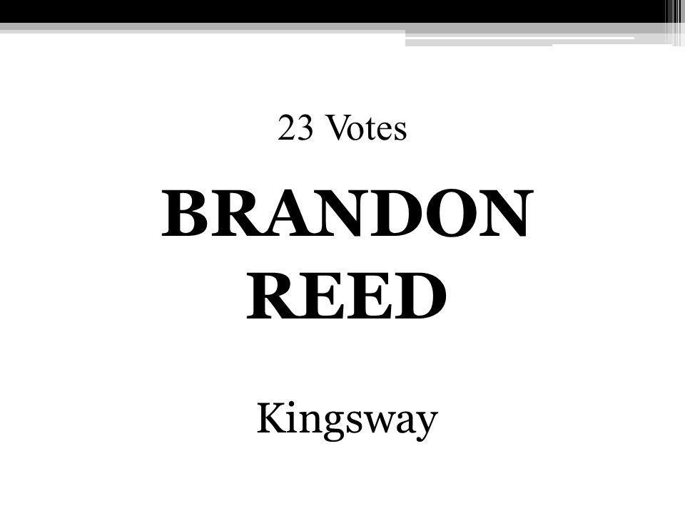 23 Votes BRANDON REED Kingsway