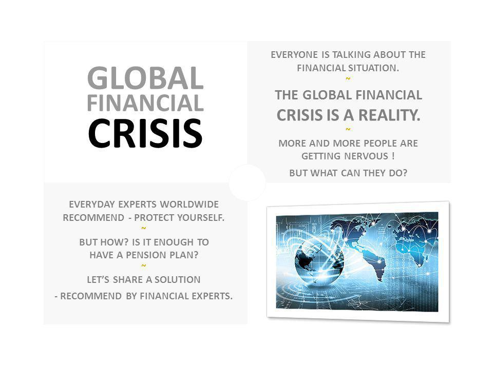 GLOBAL CRISIS FINANCIAL EVERYONE IS TALKING ABOUT THE FINANCIAL SITUATION.