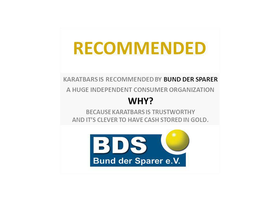 KARATBARS IS RECOMMENDED BY BUND DER SPARER A HUGE INDEPENDENT CONSUMER ORGANIZATION WHY.