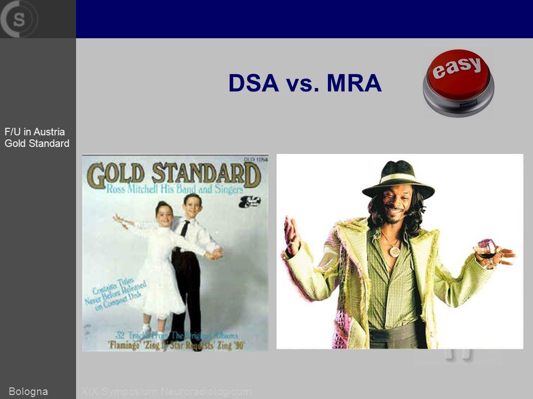Bologna XIX Symposium Neuroradiologicum DSA vs. MRA F/U in Austria Gold Standard