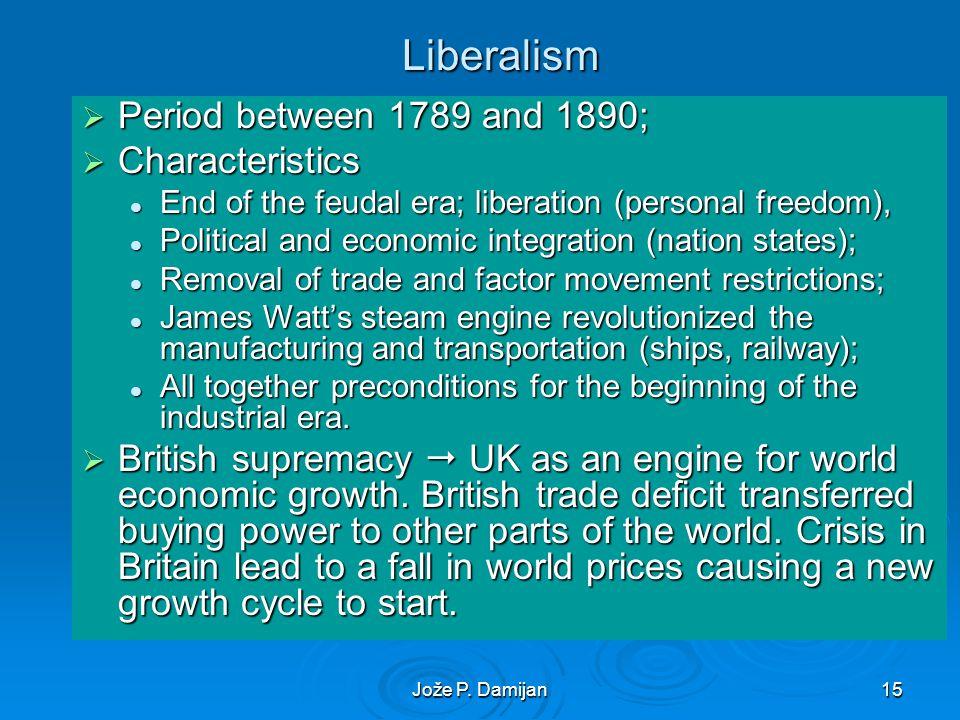 Jože P. Damijan15 Liberalism Period between 1789 and 1890; Period between 1789 and 1890; Characteristics Characteristics End of the feudal era; libera