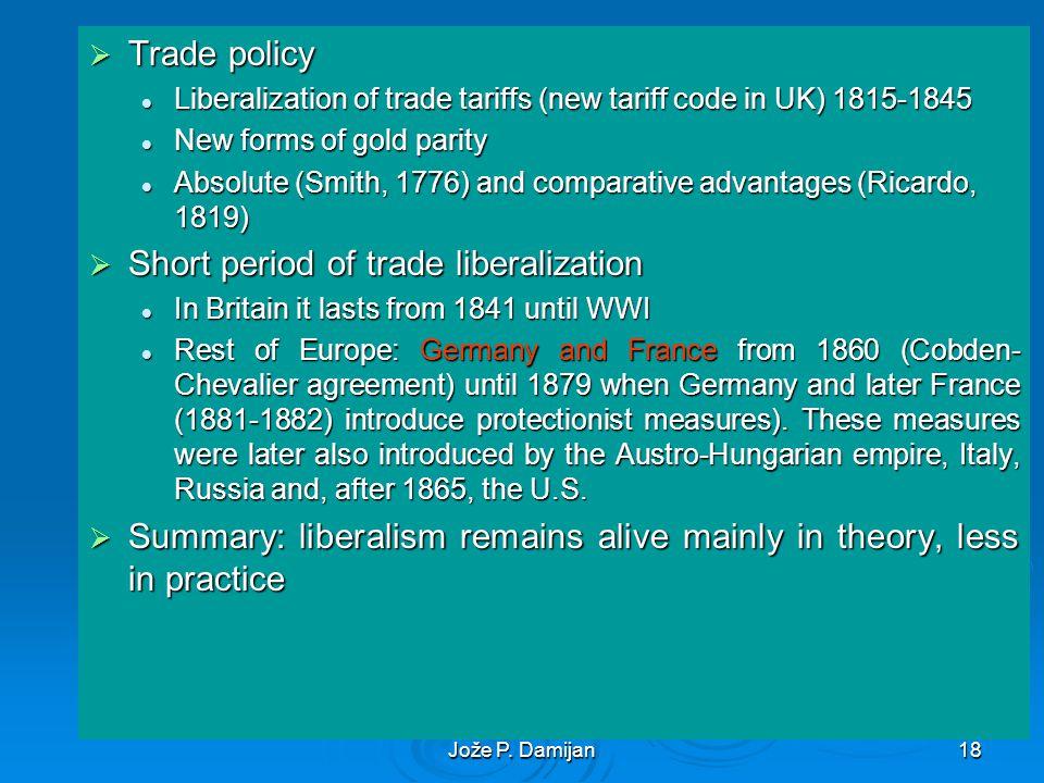 Jože P. Damijan18 Trade policy Trade policy Liberalization of trade tariffs (new tariff code in UK) 1815-1845 Liberalization of trade tariffs (new tar