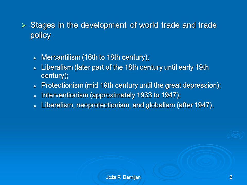 Jože P. Damijan2 Stages in the development of world trade and trade policy Stages in the development of world trade and trade policy Mercantilism (16t