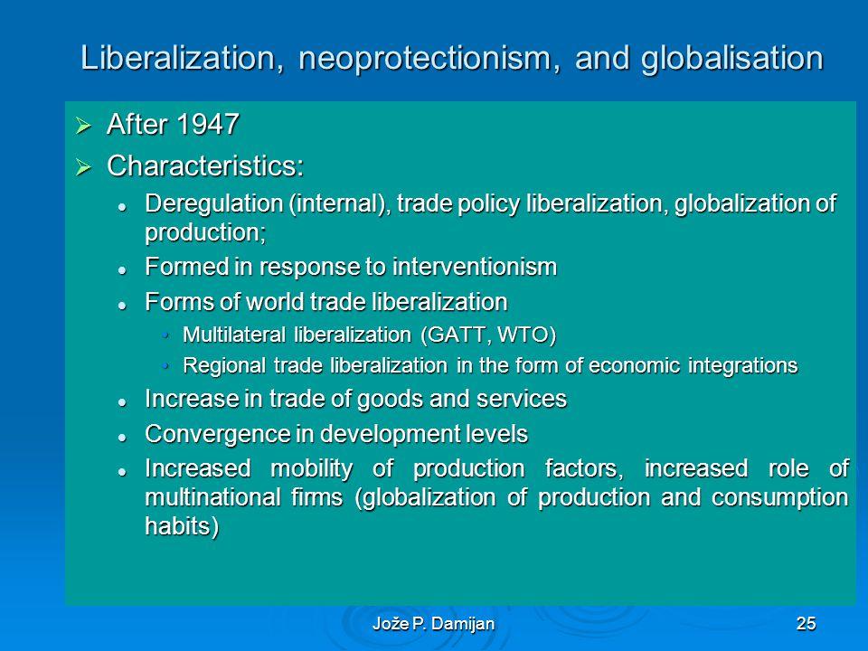 Jože P. Damijan25 Liberalization, neoprotectionism, and globalisation After 1947 After 1947 Characteristics: Characteristics: Deregulation (internal),