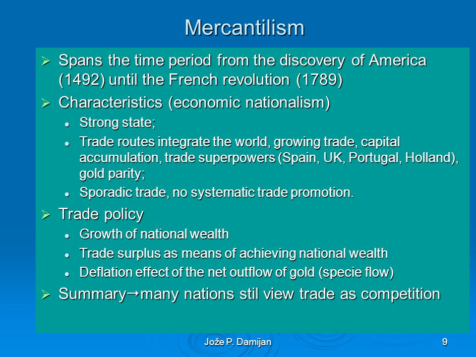 Jože P. Damijan9 Mercantilism Spans the time period from the discovery of America (1492) until the French revolution (1789) Spans the time period from