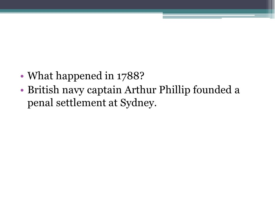 What happened in 1788 British navy captain Arthur Phillip founded a penal settlement at Sydney.