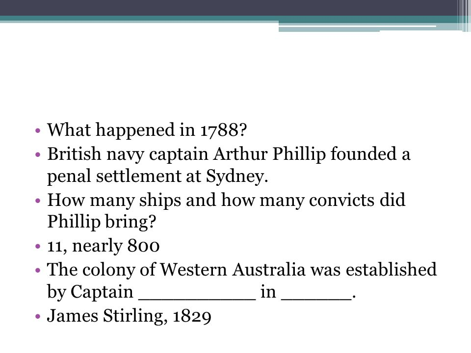 What happened in 1788. British navy captain Arthur Phillip founded a penal settlement at Sydney.