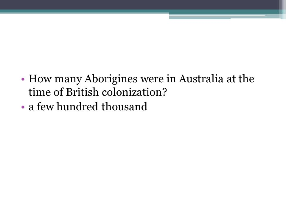 How many Aborigines were in Australia at the time of British colonization? a few hundred thousand
