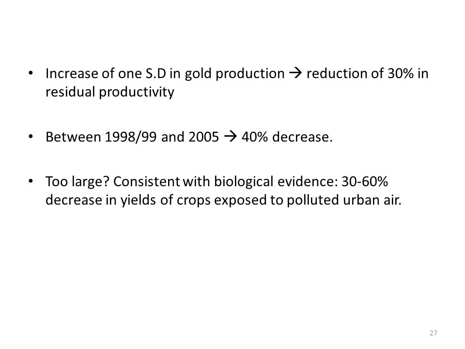 Increase of one S.D in gold production reduction of 30% in residual productivity Between 1998/99 and 2005 40% decrease. Too large? Consistent with bio