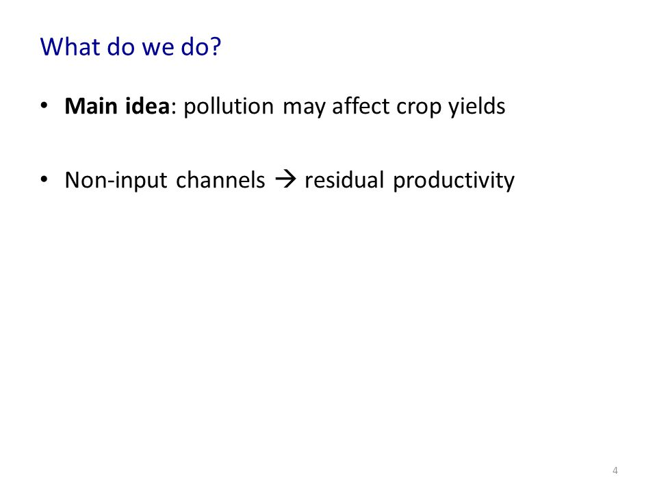 What do we do? Main idea: pollution may affect crop yields Non-input channels residual productivity 4