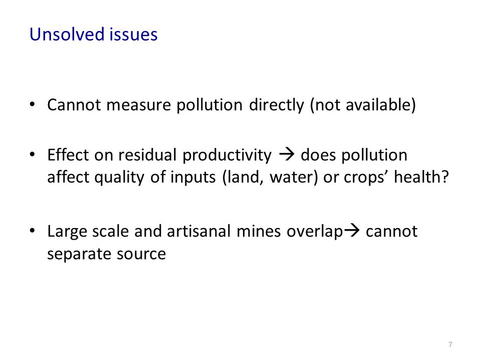 Unsolved issues Cannot measure pollution directly (not available) Effect on residual productivity does pollution affect quality of inputs (land, water
