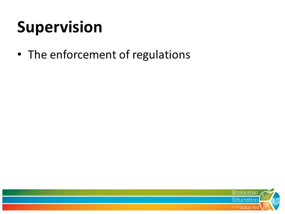 Supervision The enforcement of regulations