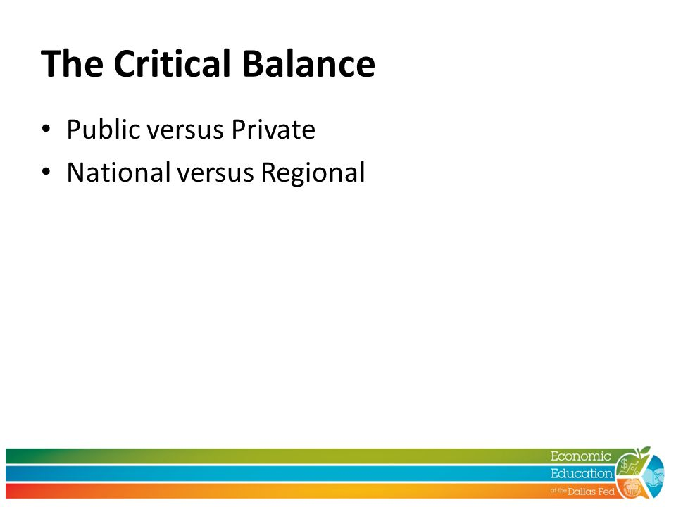 The Critical Balance Public versus Private National versus Regional