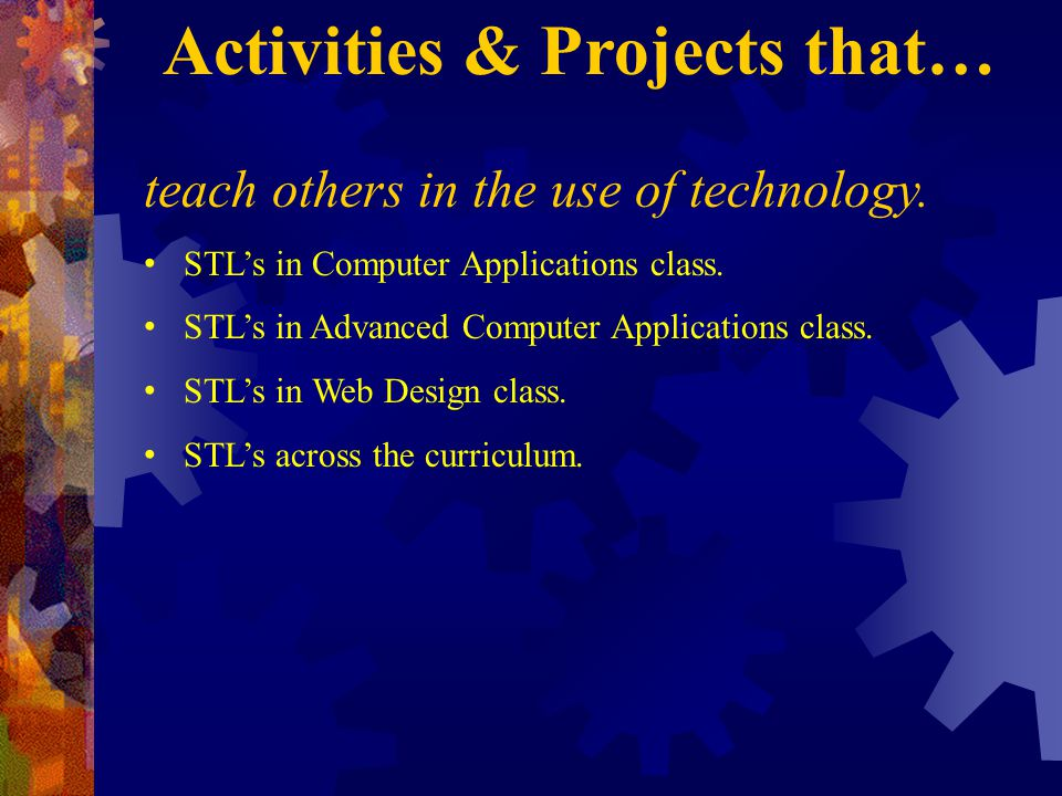 teach others in the use of technology. STLs in Computer Applications class.