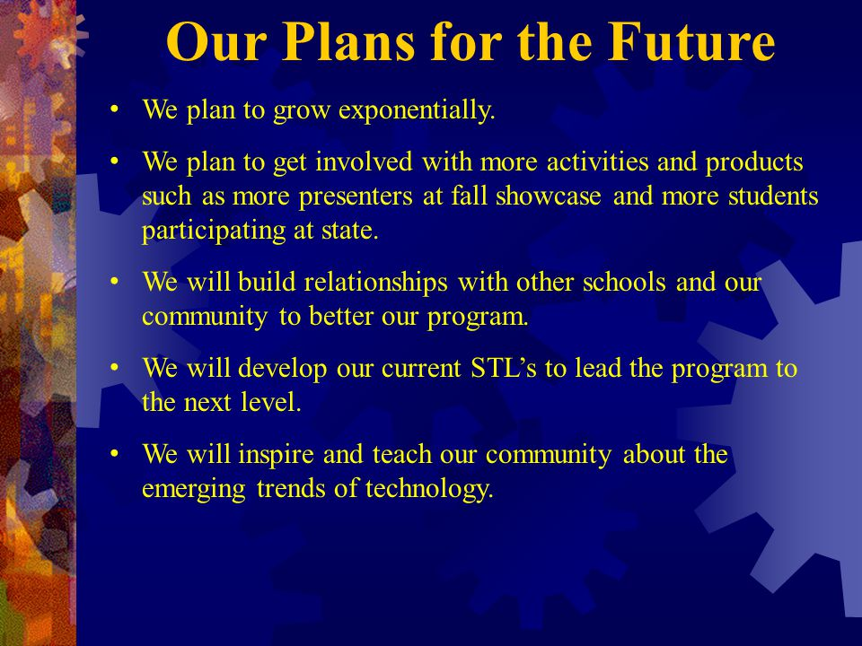 Our Plans for the Future We plan to grow exponentially.