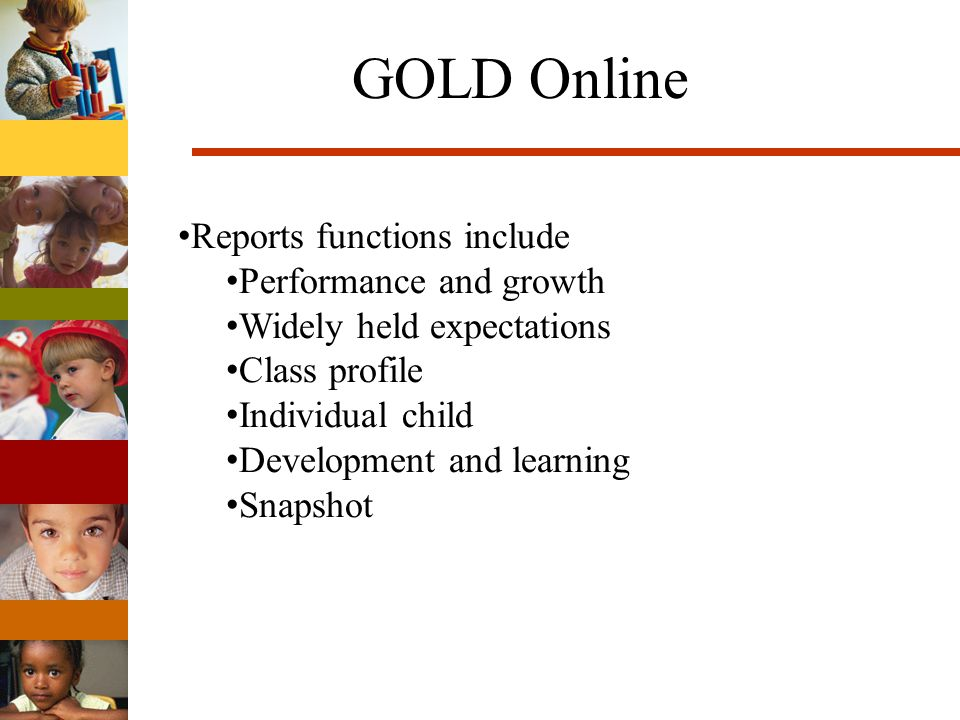 GOLD Online Reports functions include Performance and growth Widely held expectations Class profile Individual child Development and learning Snapshot