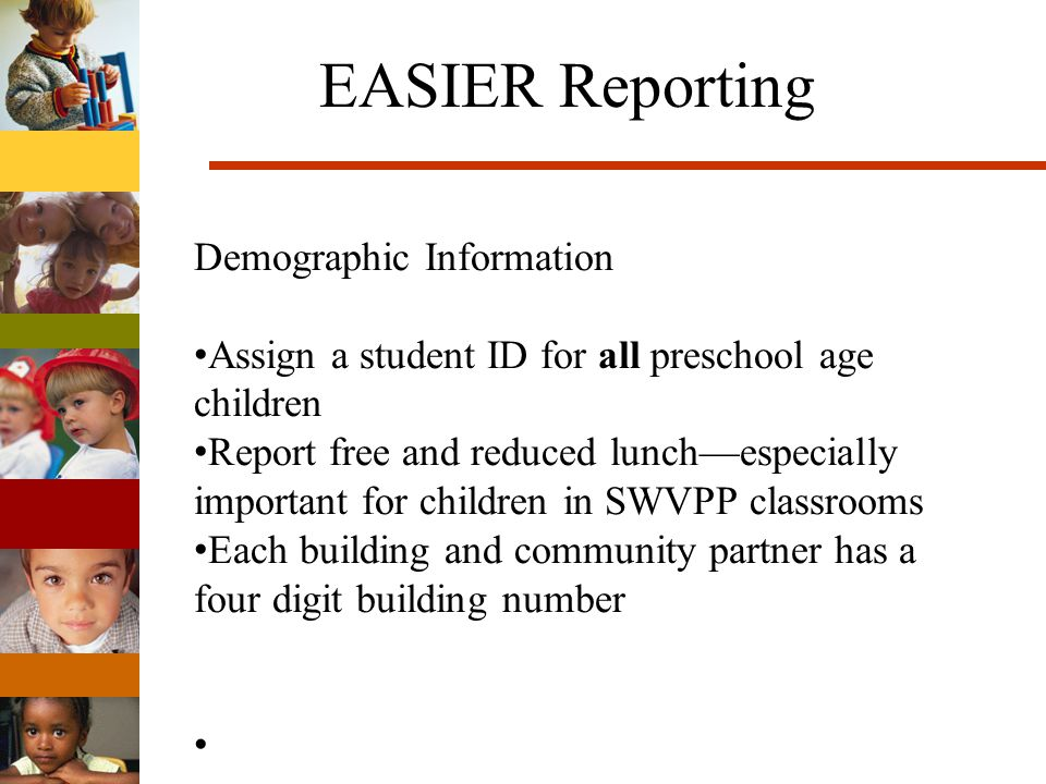 EASIER Reporting Student Demographic Information Report students on an IEP Each building and community partner has a four digit building number SWVPP programs need to work with community partner to include all information Homeroom/HSAP Teacher folder number