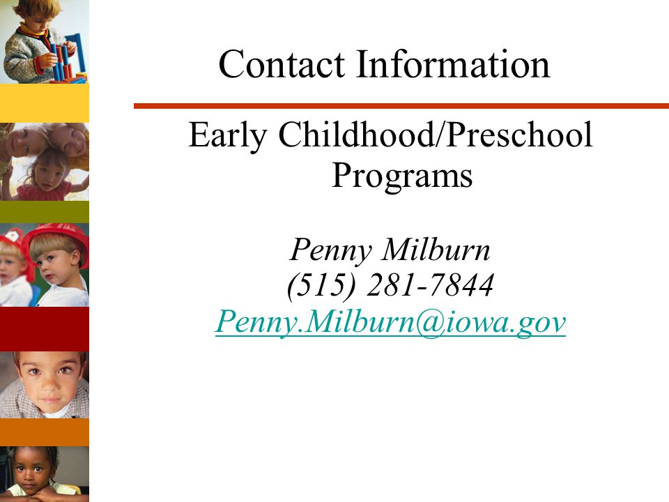Contact Information Early Childhood/Preschool Programs Penny Milburn (515)
