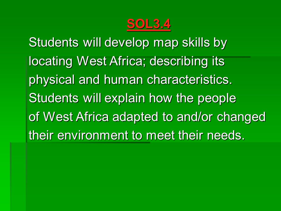SOL3.4 Students will develop map skills by locating West Africa; describing its physical and human characteristics. Students will explain how the peop
