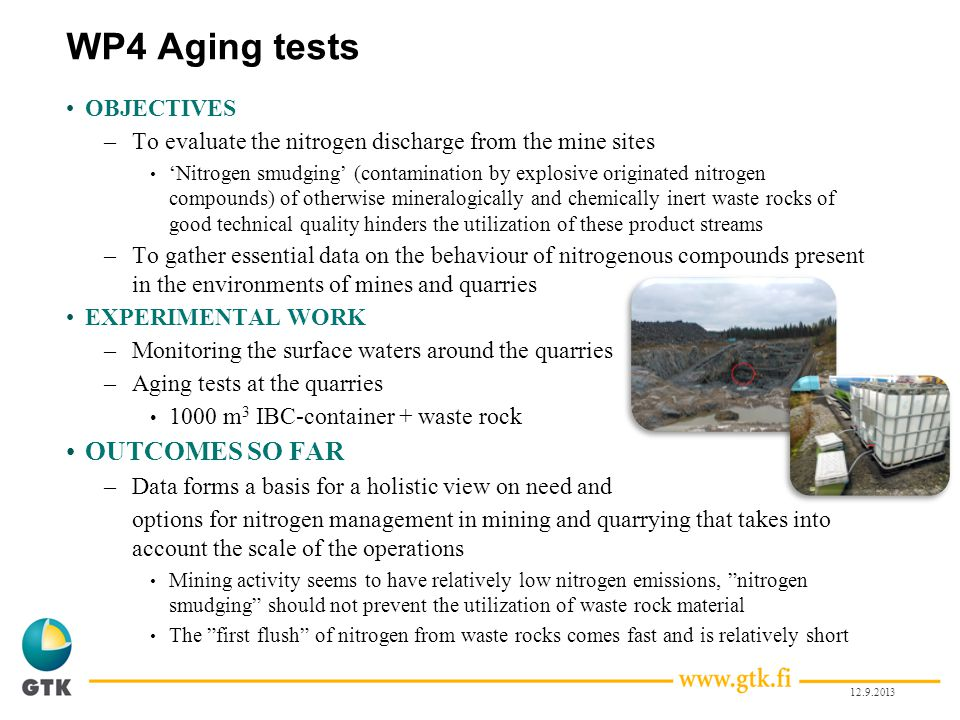 WP4 Aging tests OBJECTIVES –To evaluate the nitrogen discharge from the mine sites Nitrogen smudging (contamination by explosive originated nitrogen c