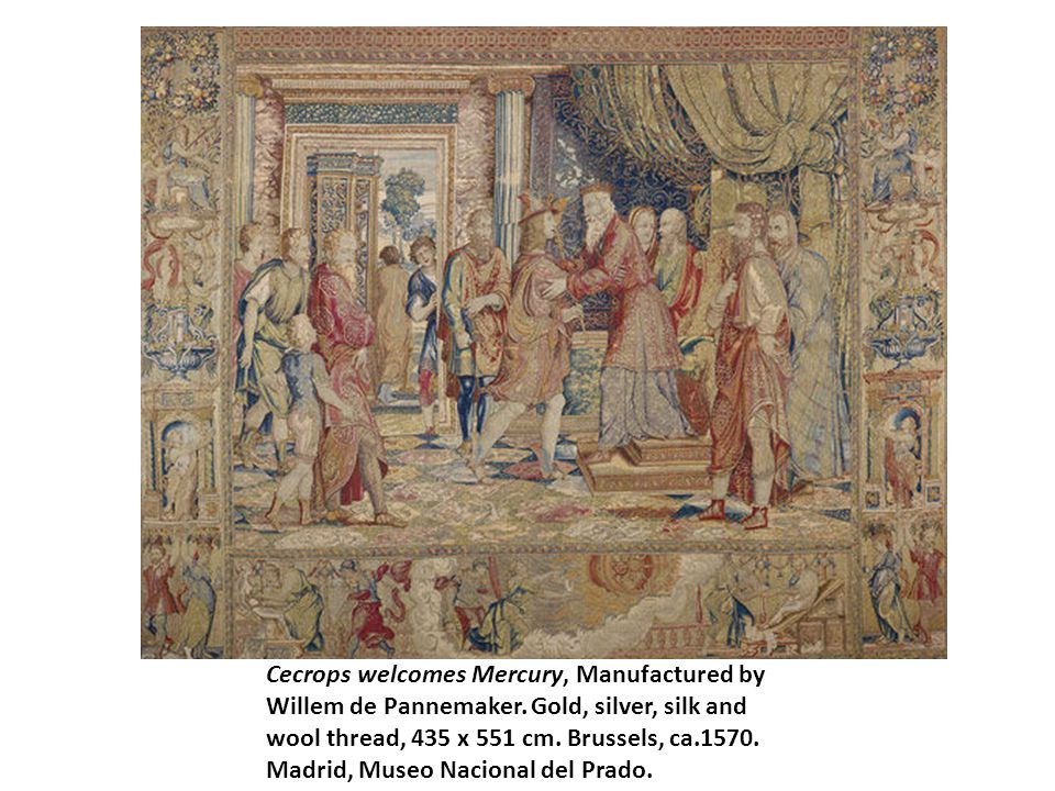 Cecrops welcomes Mercury, Manufactured by Willem de Pannemaker. Gold, silver, silk and wool thread, 435 x 551 cm. Brussels, ca.1570. Madrid, Museo Nac