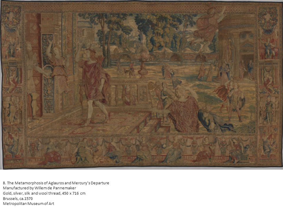 8. The Metamorphosis of Aglauros and Mercurys Departure Manufactured by Willem de Pannemaker Gold, silver, silk and wool thread, 450 x 716 cm Brussels