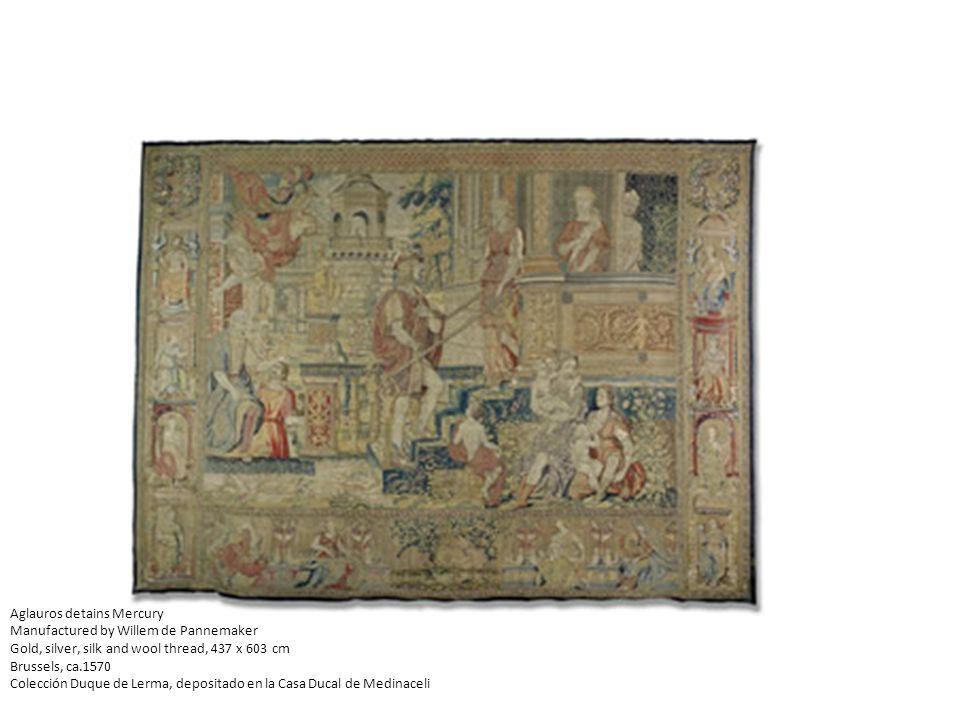 Aglauros detains Mercury Manufactured by Willem de Pannemaker Gold, silver, silk and wool thread, 437 x 603 cm Brussels, ca.1570 Colección Duque de Le