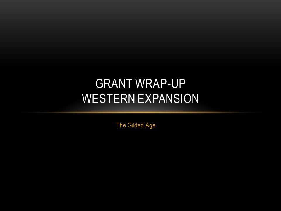 The Gilded Age GRANT WRAP-UP WESTERN EXPANSION