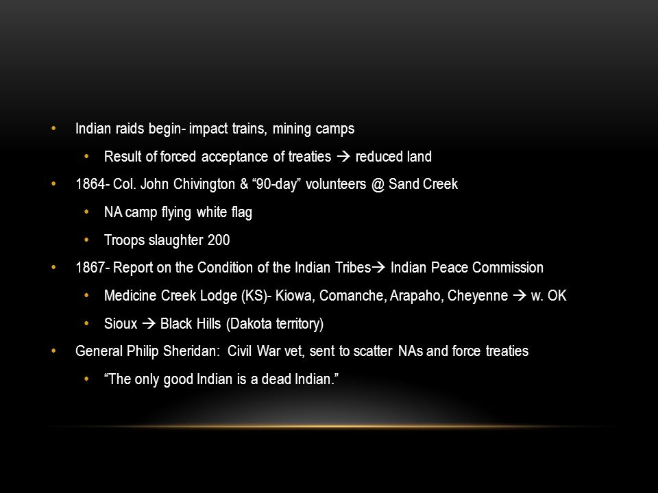 Indian raids begin- impact trains, mining camps Result of forced acceptance of treaties reduced land Col.