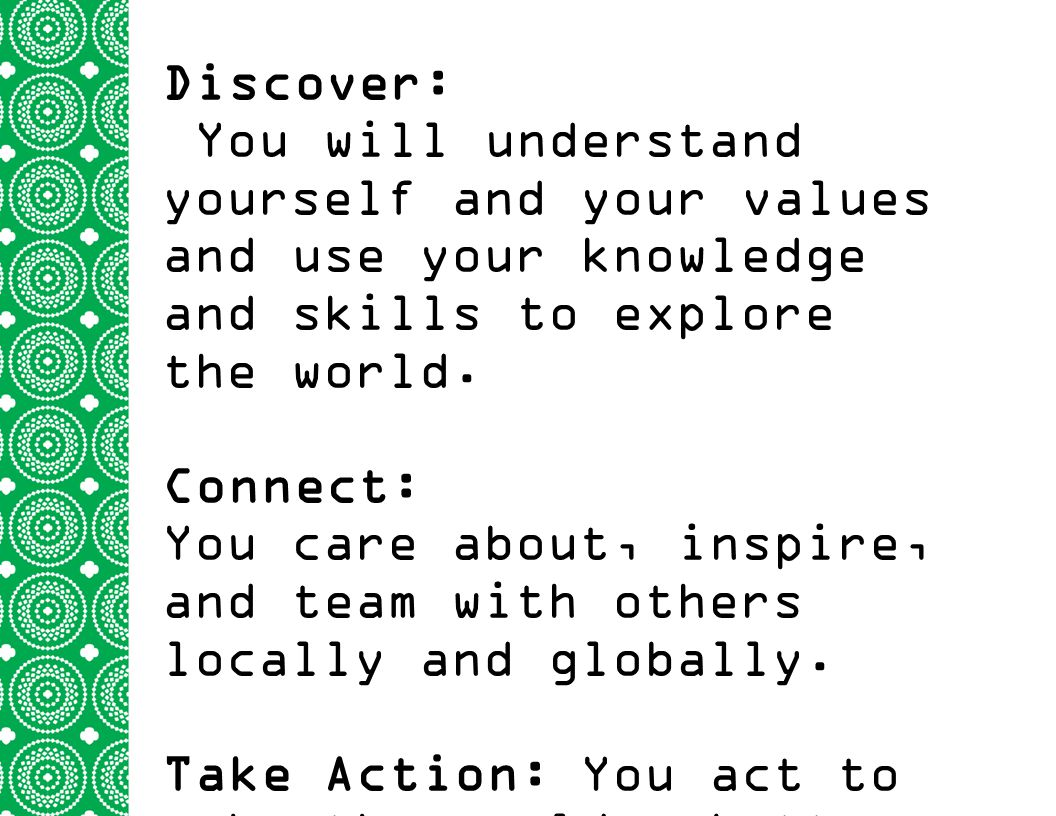 Discover: You will understand yourself and your values and use your knowledge and skills to explore the world. Connect: You care about, inspire, and t