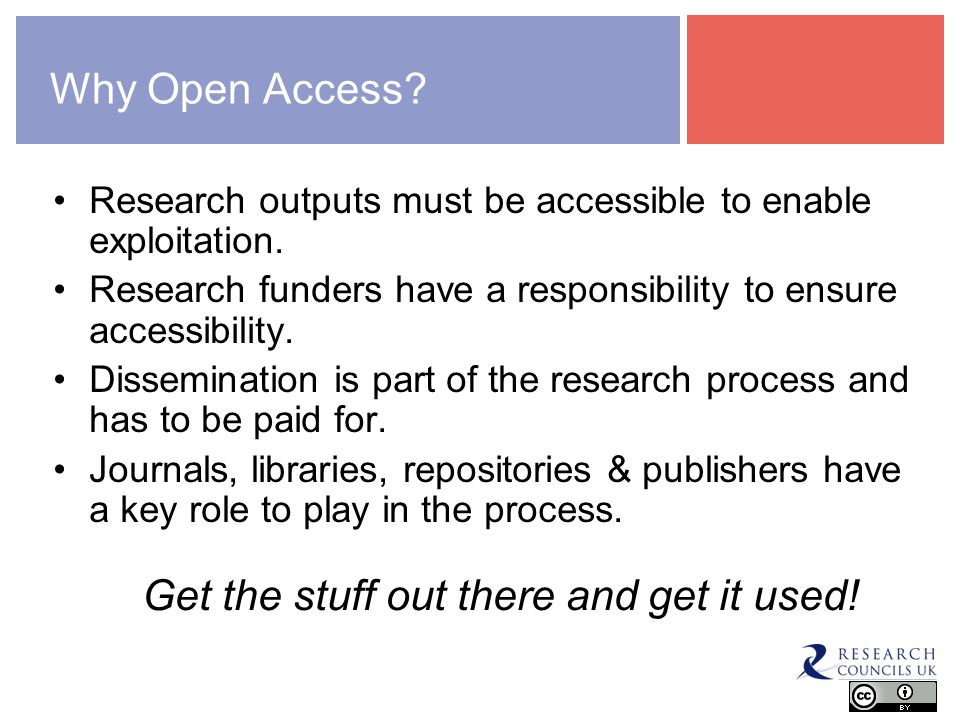 Why Open Access. Research outputs must be accessible to enable exploitation.
