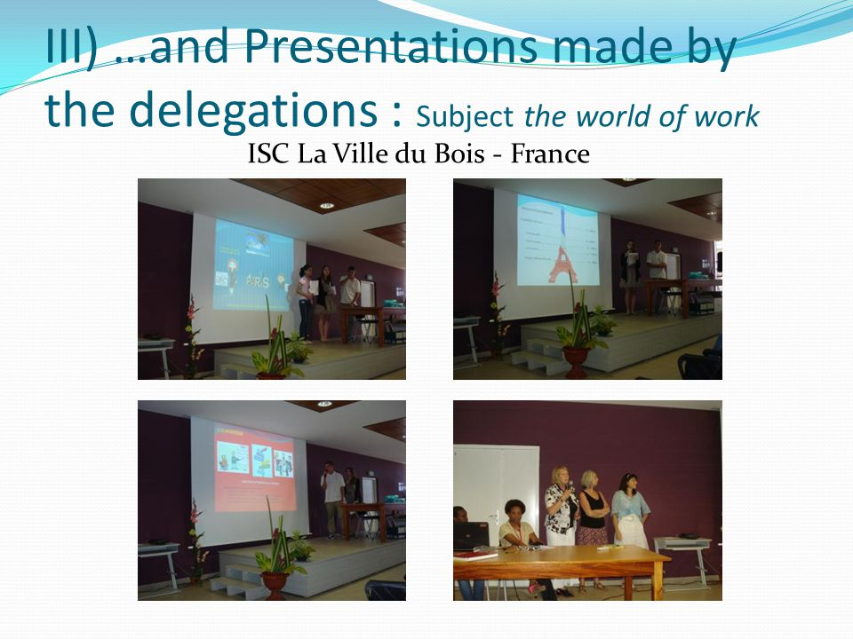 III) …and Presentations made by the delegations : Subject the world of work ISC La Ville du Bois - France