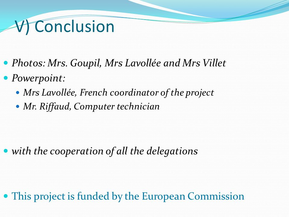 V) Conclusion Photos: Mrs. Goupil, Mrs Lavollée and Mrs Villet Powerpoint: Mrs Lavollée, French coordinator of the project Mr. Riffaud, Computer techn