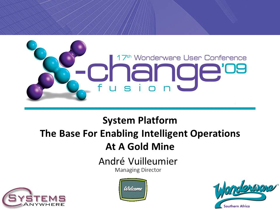 System Platform The Base For Enabling Intelligent Operations At A Gold Mine André Vuilleumier Managing Director