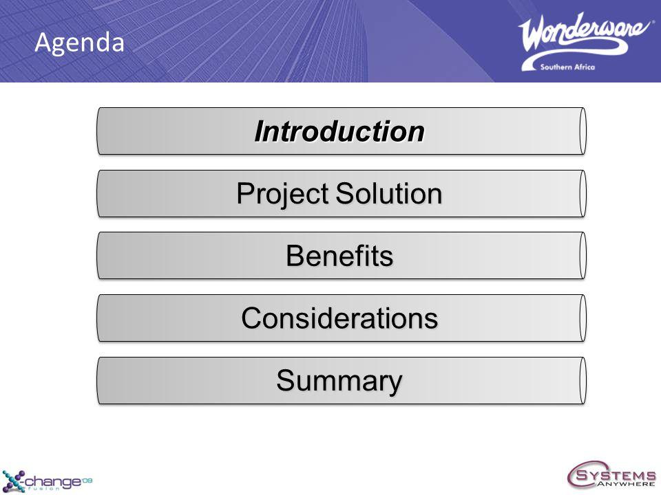 Agenda IntroductionIntroduction Project Solution BenefitsBenefits ConsiderationsConsiderations SummarySummary