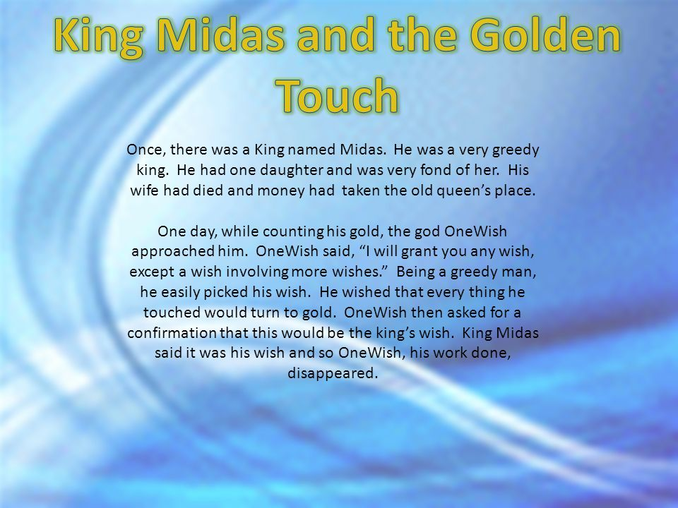 Once, there was a King named Midas.He was a very greedy king.