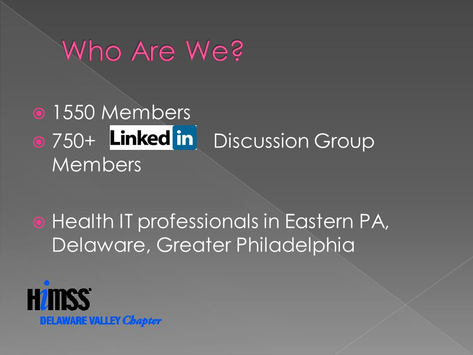 1550 Members 750+ inkedin Discussion Group Members Health IT professionals in Eastern PA, Delaware, Greater Philadelphia