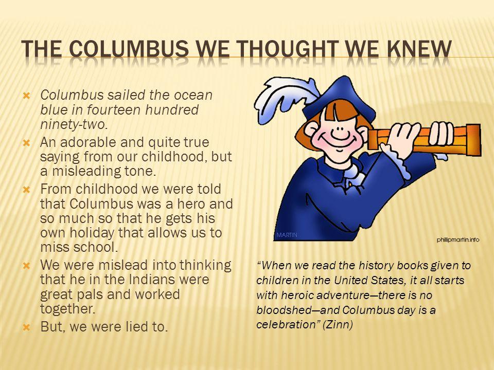 Columbus sailed the ocean blue in fourteen hundred ninety-two.