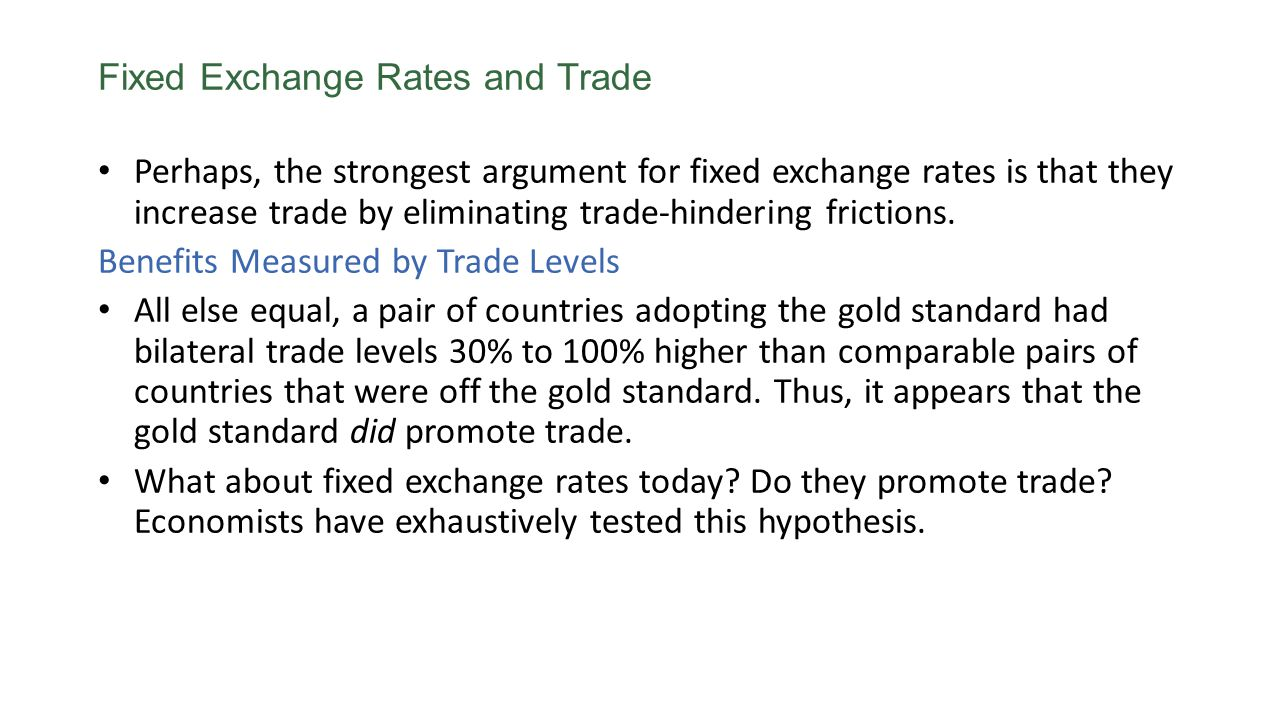Fixed Exchange Rates and Trade Perhaps, the strongest argument for fixed exchange rates is that they increase trade by eliminating trade-hindering frictions.