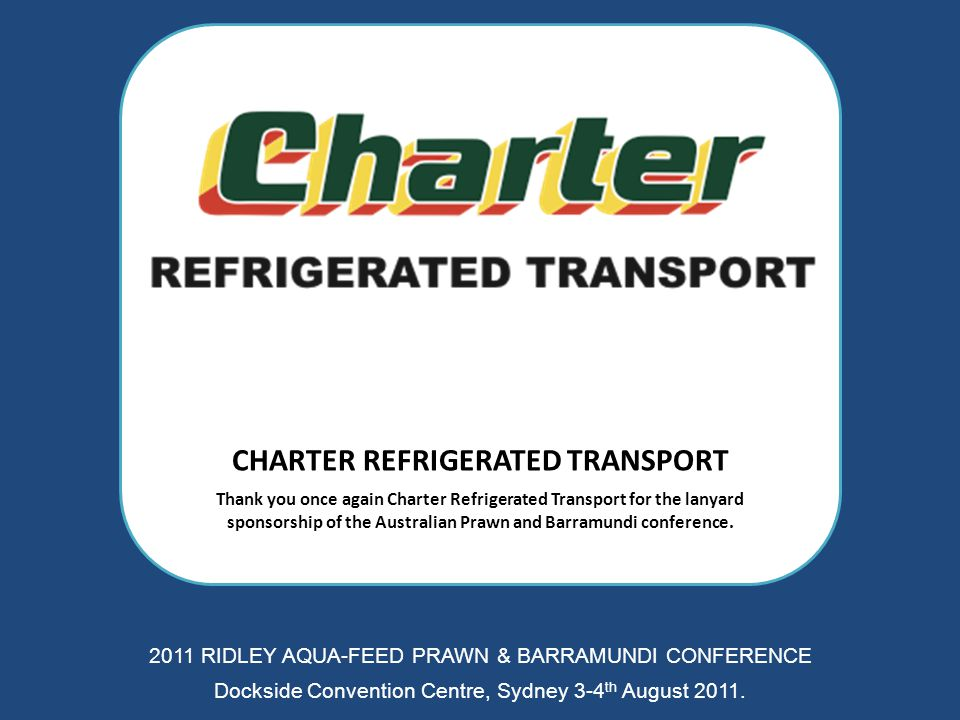 CHARTER REFRIGERATED TRANSPORT Thank you once again Charter Refrigerated Transport for the lanyard sponsorship of the Australian Prawn and Barramundi